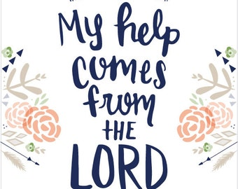 My help comes from the Lord...hand lettered....8 by 10 print