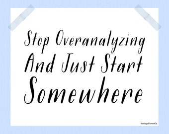 Printable Motivational Quote Stop Overanalyzing and Just Start Somewhere 8 x 10 Follow Your Dreams Goals Black and White Procrastination
