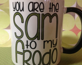 You are the Sam to my Frodo LOTR Hobbit coffee mug cup