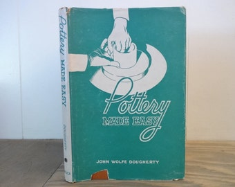 Vintage Book..Pottery Made Easy by John Wolfe Dougherty 1939..Arts and Crafts Book, How To Make Book, Art Pottery Book, Amateur Craft Book