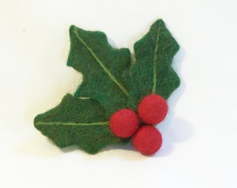 Christmas Pin - Holiday Pin - Felt Brooch -  Needle Felted Holly with Berries - Gift for Her - Felt Christmas