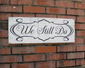 We Still Do Sign, Anniversary Gift, Wedding Sign, Shabby Chic Wood Sign, Valentine gift