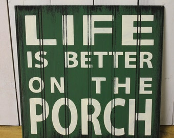 LIFE is Better on the PORCH Sign/Outdoor Decor/Gift Sign/Porch Decor/Green/Wood Sign/Porch Decor
