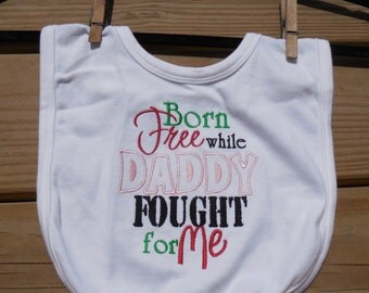 Military Embroidered Baby Bib Baby Girl Embroidered Bib Born Free While Daddy Fought for Me Embroidered Baby Bib