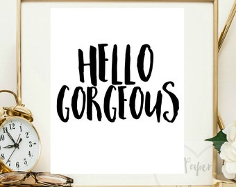 Hello gorgeous print. Printable art frameable wall decor.
