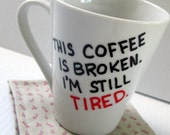 This Coffee Is Broken I'm Still Tired Mug Funny Birthday Gift Funny Quote Mug Typography Painted Funny Saying Cup Grumpy Morning Person Mug