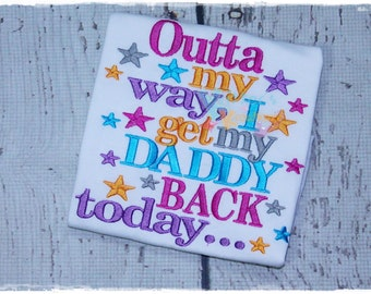 Outta My Way I Get My Daddy Back Today - Deployment - Homecoming Embroidered Appliqued Shirt