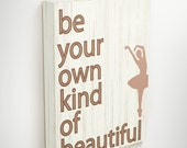 Be Your Own Kind of Beautiful, Ballerina Art,Canvas Wall Art, Wall Art Quote, Ballerina Canvas, Ballerina Decor, Inspirational Canvas Quotes