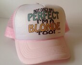 "Vintage Trucker Hat ""Not Only Am I Perfect I'm A Blonde Too!"""