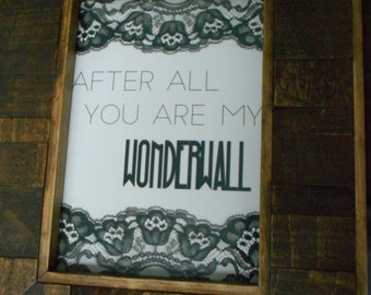 """5x7 Lace Border """"After All You Are My Wonderwall"""" Physical Matte Print, Oasis lyrics"""