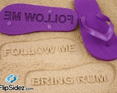 Follow Me Bring Rum Flip Flops Sand Imprint*Check size chart before ordering*
