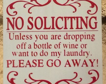No Soliciting Unless you are dropping off a bottle of wine or want to do my laundry sign with ribbon