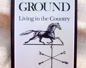 Home Ground, Living In The Country, Country Living Guide, Country Wisdom, 1985 Softcover Book, Gladys Ogden Dimock