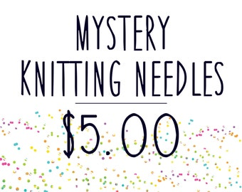 5 Dollar MYSTERY Knitting Needles