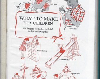 What to make for children 175 projects for your son or daughter by popular mechanics hardcover 1947