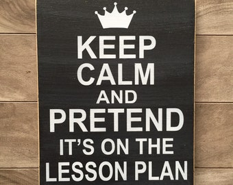 Funny teacher gift! Keep calm and pretend it's on the lesson plan sign