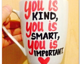 You is Kind, You is Smart, You is Important -   Coffee Mug - Inspirational and Motivational Mug
