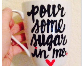 Pour some sugar in me - Funny Coffee Mug- Office Humor- Morning Laughs