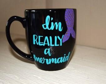 Im REALLY a mermaid mug // Black coffee mug // Cute coffee mug // Mermaid Lover // Custom Mug // Gift for her // Mermaids