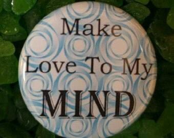 Make love to my mind Button/Magnet/Bottle Opener
