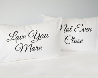 Pillowcase Set, gift for him, gift for her, love you more, not even close
