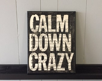"Canvas Art Quote ""Calm Down Crazy"" 11 X 14"