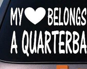My Heart Belongs To A Quarterback Sticker Decal *D887*