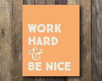 Work Hard Be Nice - Instant Download Wall Art