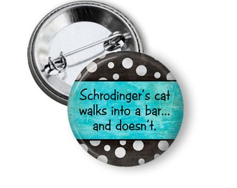 Schrodinger's cat walks into a bar...and doesn't Button Pin, 1.5 inch Pinback, Quantum Physics, Geek Pin, Nerd Pinback, Science Button Pins