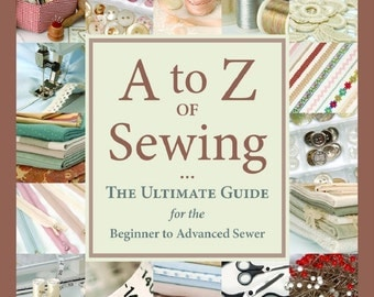 Book A to Z of SEWING The Ultimate Guide for Beginning to Advanced Sewing