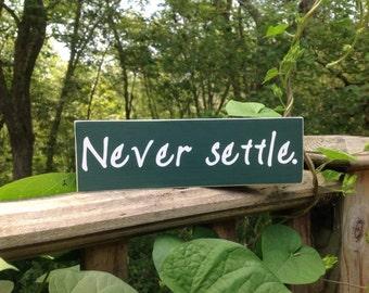 Never settle.Wood sign. Wood shelf sitter. Inspirational sign.