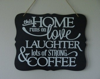 This home runs on love laughter & lots of strong coffee. hanging sign, Plaque, with vinyl saying