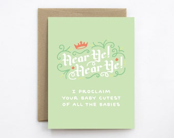 New Baby Card - Hear Ye! Hear Ye! I Proclaim Your Baby Cutest of All the Babies