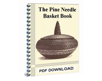 How to Make Pine Needle Baskets - Secret Techniques, Instruction, Methods, Designs and Many Illustrations - The Pine Needle Basket Book 1911