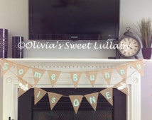 First Birthday Banner- Some Bunny is One Burlap Banner- Custom Birthday Banner- Photo Prop- Wall Decor- Birthday Decor- First Birthday