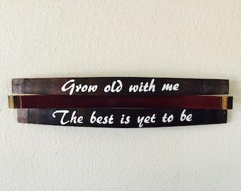 Grow Old With Me Wine Barrel - Wood Saying Wall Hanging - Grow Old With Me Sign - Reclaimed Wine Barrel Sign - Rustic Wine Barrel Wood Sign