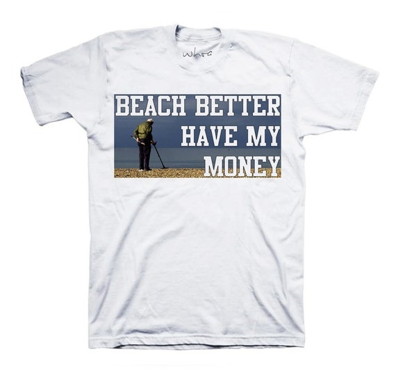 Beach better have my money t shirt for How to make a shirt with money