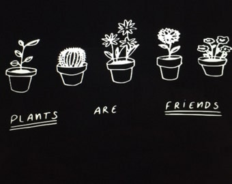 Plants are Friends shirt or Hoodie