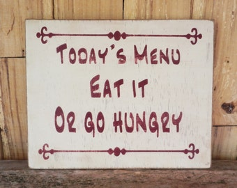 Today's Menu Eat it Or Go Hungry, Kitchen Sign, Wall sign, Wood Sign,  Decorative Wall Hanging, Menu, Antiqued Sign, Kitchen Table Sign