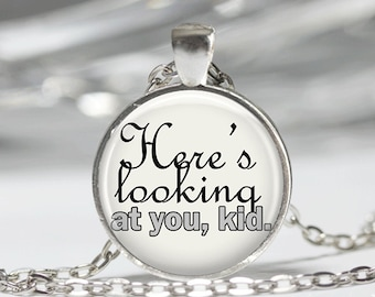 """Casablanca """"Here's looking at you, kid"""" Quote Pendant Necklace or Keychain"""