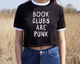 Book Clubs Are Punk Crop Ringer Top Tee T-Shirt Fashion Blogger Grunge Rock Funny Slogan