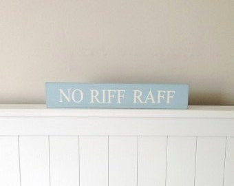 No Riff Raff -  Blue Washed Sign/Plaque.