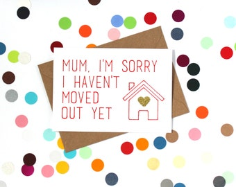 Funny Mother's Day Card. Mum/ Mom I'm sorry I haven't moved out yet. Hand made.