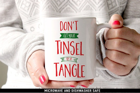 Coffee Mug Don't Get Your Tinsel in a Tangle Funny Christmas Coffee Mug - Funny Holiday Mug