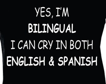 """Baby onesie that says """"Yes,I'm Bilingual I Can Cry In Both English & Spanish."""""""