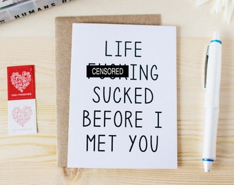 Funny Love Card for Lover - Funny Anniversary Card - Funny Valentine's Day Card - Funny Dating Card - Life F-ing Sucked Before I Met You