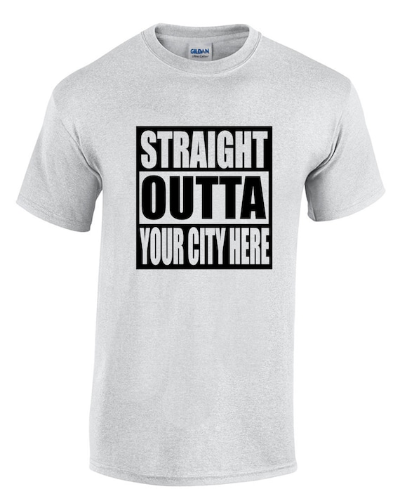 "Straight Outta ""Your City"" CUSTOM"