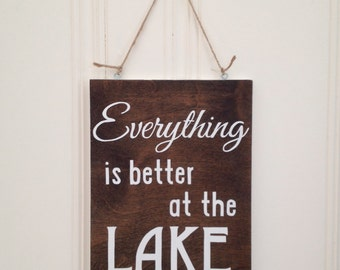 Everything is Better at the Lake - Wood Sign, Hand Painted, Hand Stained, Decor