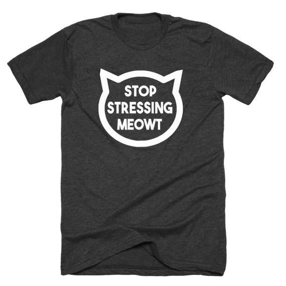 Stop Stressing Meowt Shirt By Friendlytees On Etsy