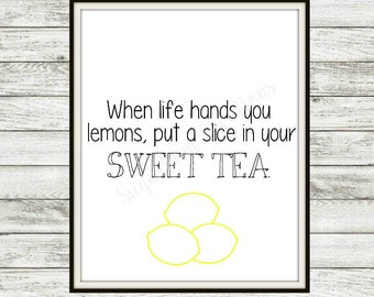 When Life Hands You Lemons, Put Them in Your Sweet Tea - Digital Printable 8x10 Wall Art